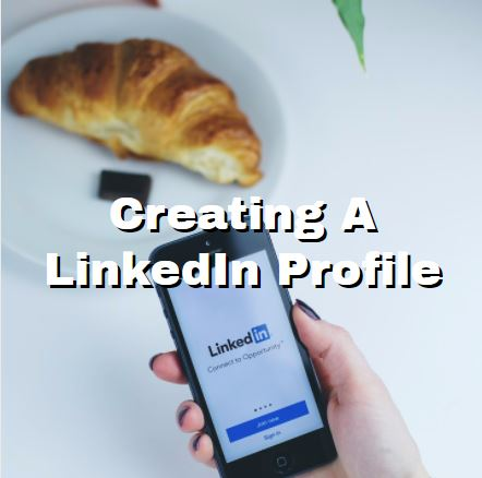 Creating a LinkedIn Profile – A Must for Social Media Marketing